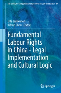 Ulla Liukkunen, Yifeng Chen (eds.), Fundamental Labour Rights in China - Legal Implementation and Cultural Logic, Springer, 2016.