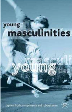 Stephen Frosh, Ann Phoenix and Rob Pattman: Young Masculinities (Palgrave, 2001)
