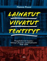 Lainatut, viivatut, tentityt - Ylioppilaskunnan kirjasto / Helsingin yliopiston opiskelijakirjasto 1858-2009