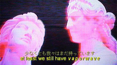 at-least-we-still-have-vaporwave