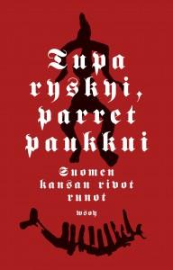 Tupa ryskyi parret paukkui suomen kansan rivot runot (WSOY 2014)