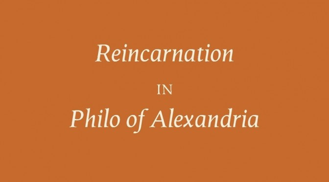 New Publication: Reincarnation in Philo of Alexandria