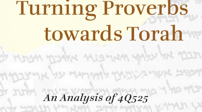 "New Book: ""Turning Proverbs towards Torah"" (Brill, 2016)"