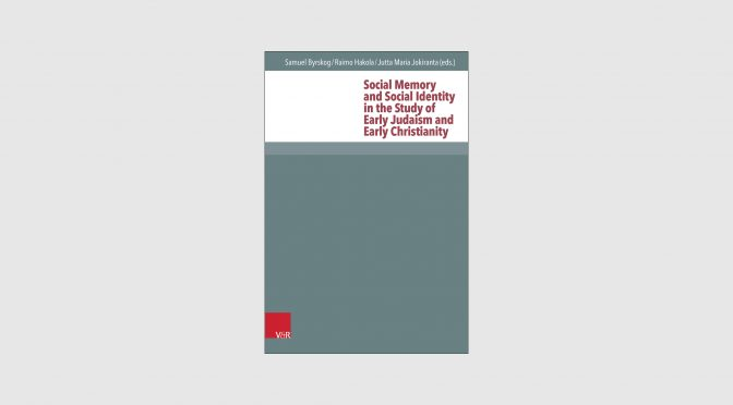 "New Book ""Social Memory and Social Identity in the Study of Early Judaism and Early Christianity"" (V&R, 2016)"